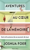 Couverture du livre « Aventures au coeur de la mémoire ; l'art et la science de se souvenir de tout » de Joshua Foer aux éditions Robert Laffont