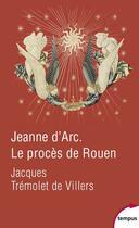 Couverture du livre « Jeanne d'Arc ; le procès de Rouen » de Jacques Tremolet De Villers aux éditions Tempus/perrin