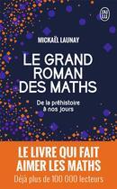 Couverture du livre « Le grand roman des maths ; de la préhistoire à nos jours » de Mickael Launay aux éditions J'ai Lu