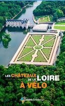 Couverture du livre « Les châteaux de la Loire à vélo » de Philippe Calas aux éditions Rando Editions