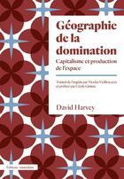 Couverture du livre « Géographie de la domination ; capitalisme et production de l'espace » de David Harvey aux éditions Amsterdam