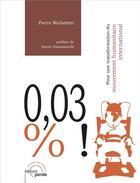 Couverture du livre « 0,03% ! pour une transformation du mouvement humanitaire international » de Pierre Micheletti aux éditions Parole