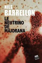 Couverture du livre « Le neutrino de Majorana » de Nils Barrellon aux éditions Jigal