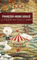 Couverture du livre « Le présent n'a plus le temps » de Francois-Henri Soulie aux éditions Editions Du Masque