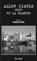 Couverture du livre « Aller simple pour Ré la blanche » de Robert Bene aux éditions De Boree
