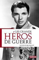 Couverture du livre « Les grands héros de guerre » de Alain Leclercq et Jacques Braibant aux éditions Jourdan
