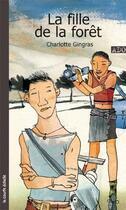 Couverture du livre « La fille de la forêt » de Charlotte Gingras aux éditions Courte Echelle