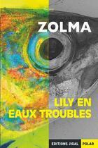 Couverture du livre « Lily en eaux troubles » de Zolma aux éditions Jigal