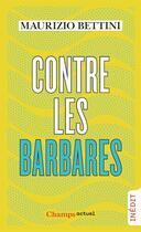 Couverture du livre « Contre les barbares ; comment l'antiquité peut nous apprendre l'humanité » de Maurizio Bettini aux éditions Flammarion