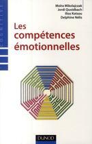 Couverture du livre « Les compétences émotionnelles » de Jordi Quoidbach et Ilios Kotsou et Moira Mikolajczak et Delphine Nelis aux éditions Dunod