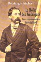 Couverture du livre « Le Moïse des Amériques » de Dominique Frischer aux éditions Grasset Et Fasquelle