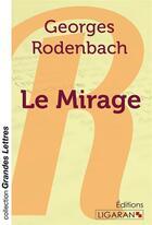 Couverture du livre « Le mirage (grands caracteres) » de Georges Rodenbach aux éditions Ligaran