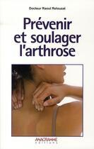 Couverture du livre « Prévenir et soulager l'arthrose » de Raoul Relouzat aux éditions Anagramme
