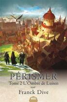 Couverture du livre « Pérismer T.2 ; l'ombre de Luisen » de Franck Dive aux éditions Mnemos
