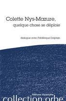 Couverture du livre « Colette Nys-Mazure, quelque chose se déploie ; dialogue avec Fréderique Dolphijn » de Colette Nys-Mazure et Frederique Dolphijn aux éditions Esperluete