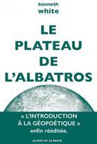 Couverture du livre « Le plateau de l'albatros » de Kenneth White aux éditions Le Mot Et Le Reste