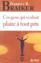 Couverture du livre « Ces gens qui veulent plaire à tout prix » de Harriet B. Braiker aux éditions Editions De L'homme