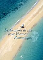 Couverture du livre « Destinations de rêve pour vacances romantiques » de Jasmina Trifoni aux éditions White Star