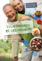 Couverture du livre « Vivre heureux et centenaire » de Laurence Levy-Dutel et Elisabeth Scotto et Edouard Sicot aux éditions Organisation