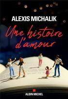 Couverture du livre « Une histoire d'amour » de Alexis Michalik aux éditions Albin Michel