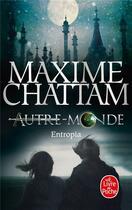 Couverture du livre « Autre-monde t.4 ; Entropia » de Maxime Chattam aux éditions Lgf