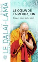 Couverture du livre « Le coeur de la méditation ; découvrir l'esprit le plus secret » de Dalai-Lama et Jeffrey Hopkins aux éditions J'ai Lu