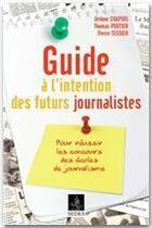 Couverture du livre « Guide à l'intention des futurs journalistes » de Pierre Tessier et Thomas Portier et Jerome Chapuis aux éditions Cdu Sedes