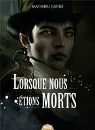 Couverture du livre « Lorsque nous étions morts » de Mathieu Guibe aux éditions Actusf