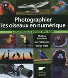 Couverture du livre « Photographier les oiseaux en numérique ; les techniques, la pratique et les sujets » de Markus Varesvuo et Bence Mate et Jari Peltomaki aux éditions Delachaux & Niestle