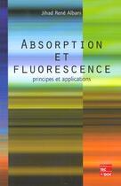 Couverture du livre « Absorption Et Fluorescence ; Principes Et Applications » de Albani aux éditions Tec Et Doc