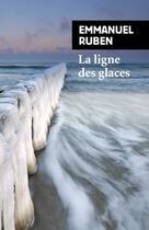 Couverture du livre « La ligne des glaces » de Emmanuel Ruben aux éditions Rivages
