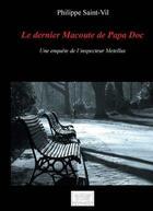 Couverture du livre « Le Dernier Macoute De Papa Doc » de Philippe Saint-Vil aux éditions Les Sentiers Du Livre