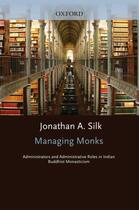 Couverture du livre « Managing Monks: Administrators and Administrative Roles in Indian Budd » de Silk Jonathan A aux éditions Oxford University Press Usa