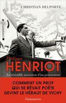 Couverture du livre « Philippe Henriot ; la résistible ascension d'un provocateur » de Christian Delporte aux éditions Flammarion