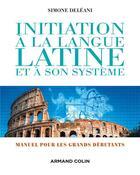 Couverture du livre « Initiation à la langue latine et à son système pour grands débutants (4e édition) » de Simone Deleani aux éditions Armand Colin