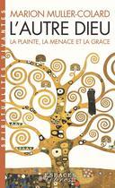 Couverture du livre « L'autre Dieu ; la plainte, la menace et la grâce » de Marion Muller-Colard aux éditions Albin Michel