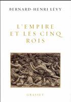 Couverture du livre « L'empire et les cinq rois » de Bernard-Henri Levy aux éditions Grasset Et Fasquelle