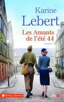 Couverture du livre « Les amants de l'été 44 » de Karine Lebert aux éditions Presses De La Cite