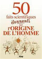 Couverture du livre « L'origine de l'homme : 50 faits scientifiques étonnants » de Remi Pin aux éditions Editions Asap