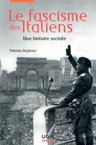 Couverture du livre « Le fascisme des Italiens ;une histoire sociale » de Patrizia Dogliani aux éditions Uga Éditions