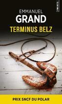 Couverture du livre « Terminus Belz » de Emmanuel Grand aux éditions Points