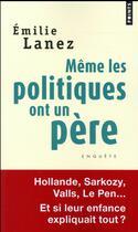 Couverture du livre « Même les politiques ont un père » de Emilie Lanez aux éditions Points