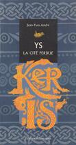 Couverture du livre « Ys la cite perdue » de Jean-Yves Andre aux éditions Alternatives