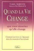 Couverture du livre « Quand la vie change ou que vous aimeriez qu'elle change » de Carol Adrienne aux éditions Roseau