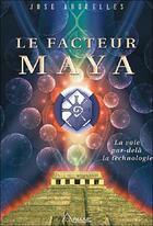 Couverture du livre « Le facteur maya ; la voie par delà la technologie » de Jose Arguelles aux éditions Ariane