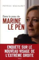 Couverture du livre « Dans la peau de Marine Le Pen » de Patrice Machuret aux éditions Seuil