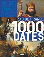 Couverture du livre « Les rois de france en 1000 dates » de Guillaume Picon aux éditions Glenat