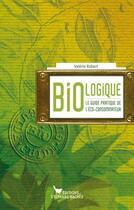 Couverture du livre « Bio-logique ; le guide pratique de l'éco-consommateur » de Valerie Robert aux éditions Les Cuisinieres