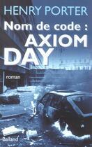 Couverture du livre « Nom De Code : Axiom Day » de Henry Porter aux éditions Balland