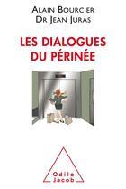 Couverture du livre « Les dialogues du périnée » de Alain Boursier et Jean Juras aux éditions Odile Jacob